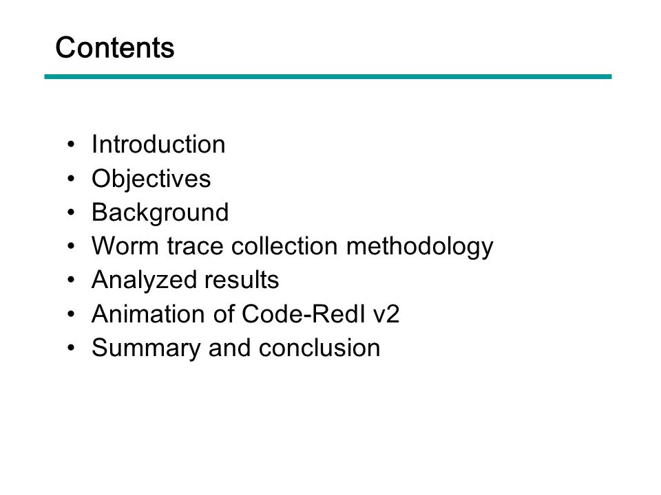 Contents Introduction Objectives Background Worm trace collection methodology Analyzed results Animation of Code-Red Ⅰ v2 Summary and conclusion