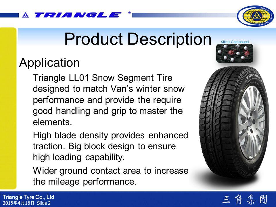 Triangle Tyre Co., Ltd 2015年4月16日 2015年4月16日 2015年4月16日 2015年4月16日 2015年4月16日 2015年4月16日 Slide 2 Product Description Application Triangle LL01 Snow Se