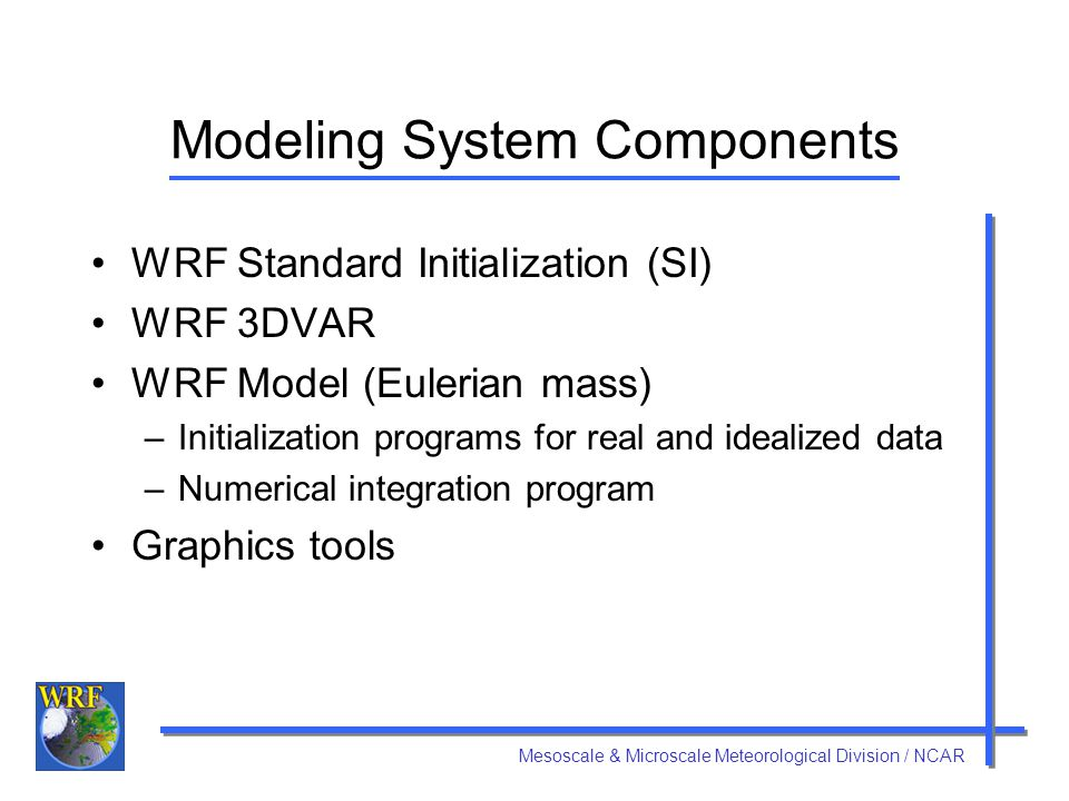 Mesoscale & Microscale Meteorological Division / NCAR User Support Email: wrfhelp@ucar.edu User Web page: http://www.mmm.ucar.edu/wrf/users/ –Latest update for the modeling system –WRF software download –Various documentation