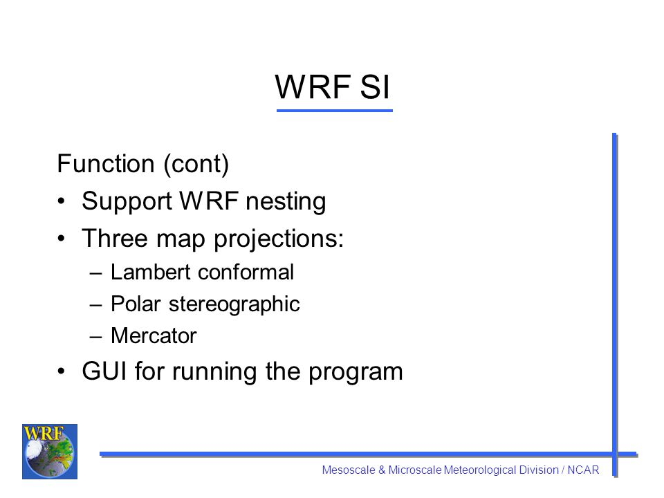 Mesoscale & Microscale Meteorological Division / NCAR WRF 3DVAR Function WRF V2.0 compatible Ingest observations into interpolated analysis from WRF SI May be used in cycling mode for updating WRF initial conditions Observation data studies
