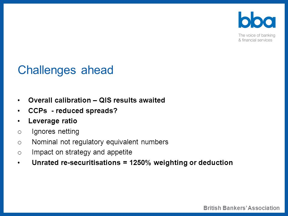 Challenges ahead Overall calibration – QIS results awaited CCPs - reduced spreads.