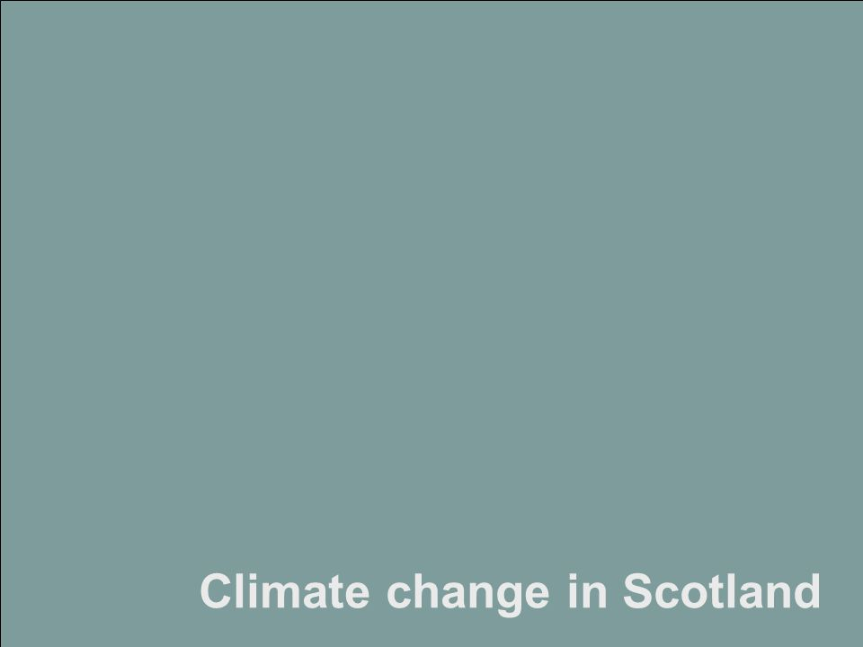 Strategic Environmental Assessment of Scotland's Climate Change Adaptation Framework www.landuse.co.uk Climate change in Scotland