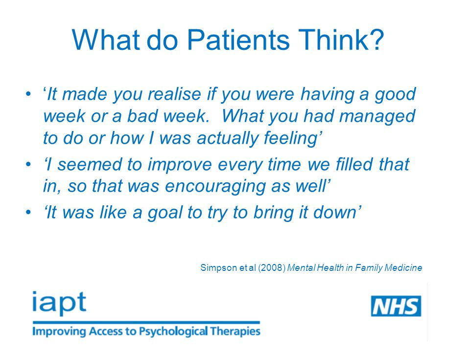What do Patients Think. 'It made you realise if you were having a good week or a bad week.