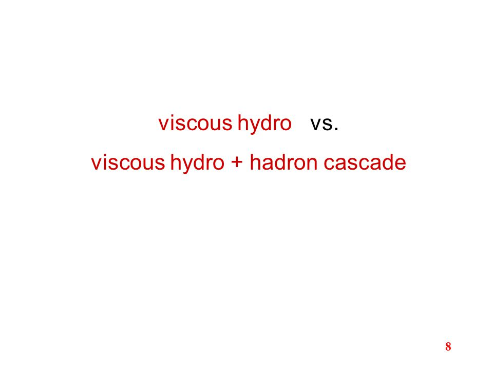 viscous hydro vs. viscous hydro + hadron cascade 8