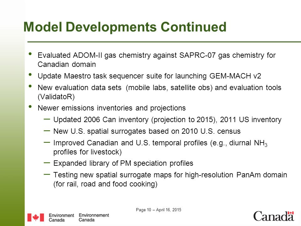 Page 10 – April 16, 2015 Model Developments Continued Evaluated ADOM-II gas chemistry against SAPRC-07 gas chemistry for Canadian domain Update Maestr