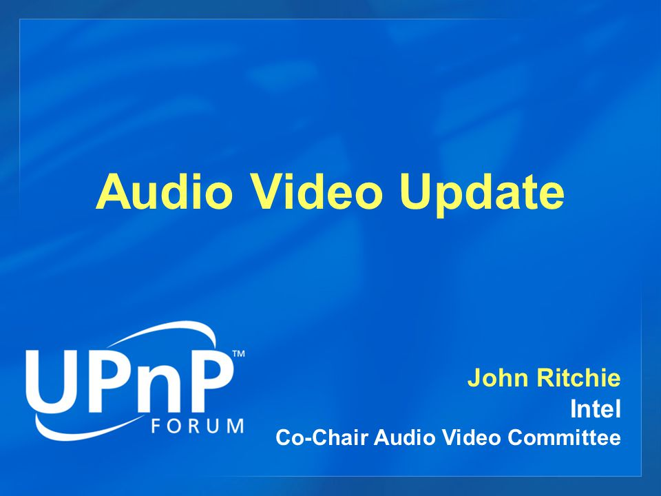 Audio Video Update John Ritchie Intel Co-Chair Audio Video Committee