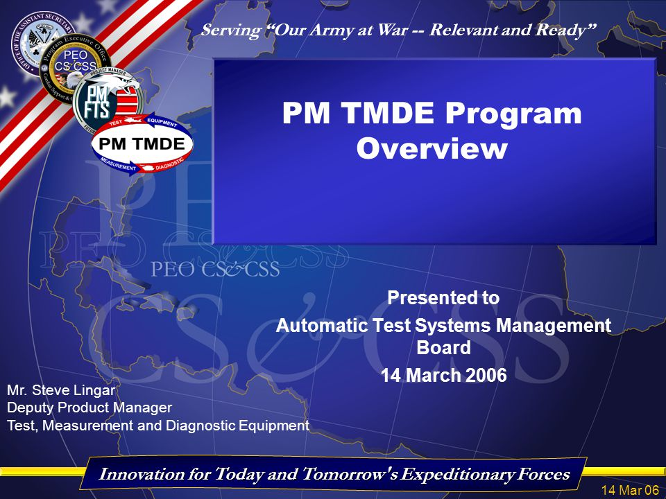 """Serving """"Our Army at War -- Relevant and Ready"""" Innovation for Today and Tomorrow's Expeditionary Forces 14 Mar 06 Presented to Automatic Test Systems"""
