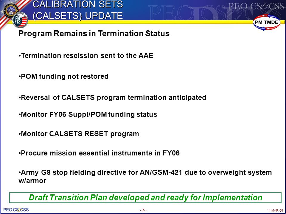 14 MAR 06 ~7~ CALIBRATION SETS (CALSETS) UPDATE Draft Transition Plan developed and ready for Implementation Program Remains in Termination Status Ter