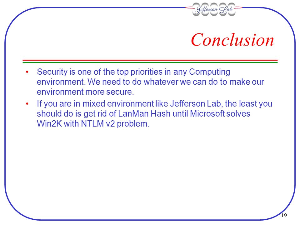 19 Conclusion Security is one of the top priorities in any Computing environment.