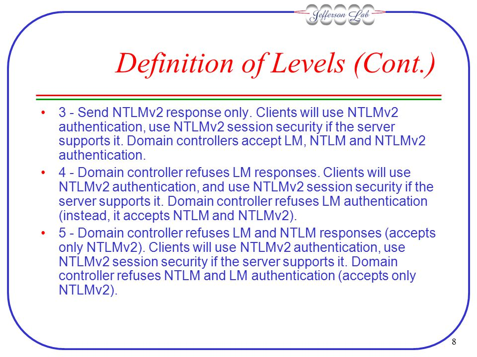 8 Definition of Levels (Cont.) 3 - Send NTLMv2 response only.