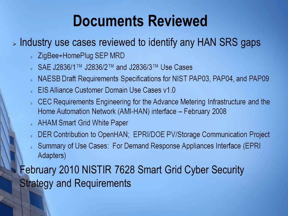 6 UCAIug HAN SRS v2.0 Purpose Define the system requirements for an open standard Home Area Network system Promote open standards-based HANs that are interoperable Provide the vendor community with a common set of principles and requirements around which to build products Ensure reliable and sustainable HAN platforms Support various energy policies in a variety of states, provinces, and countries Empower consumers to manage their electricity consumption by giving them the information and control they need to make decisions on their energy use