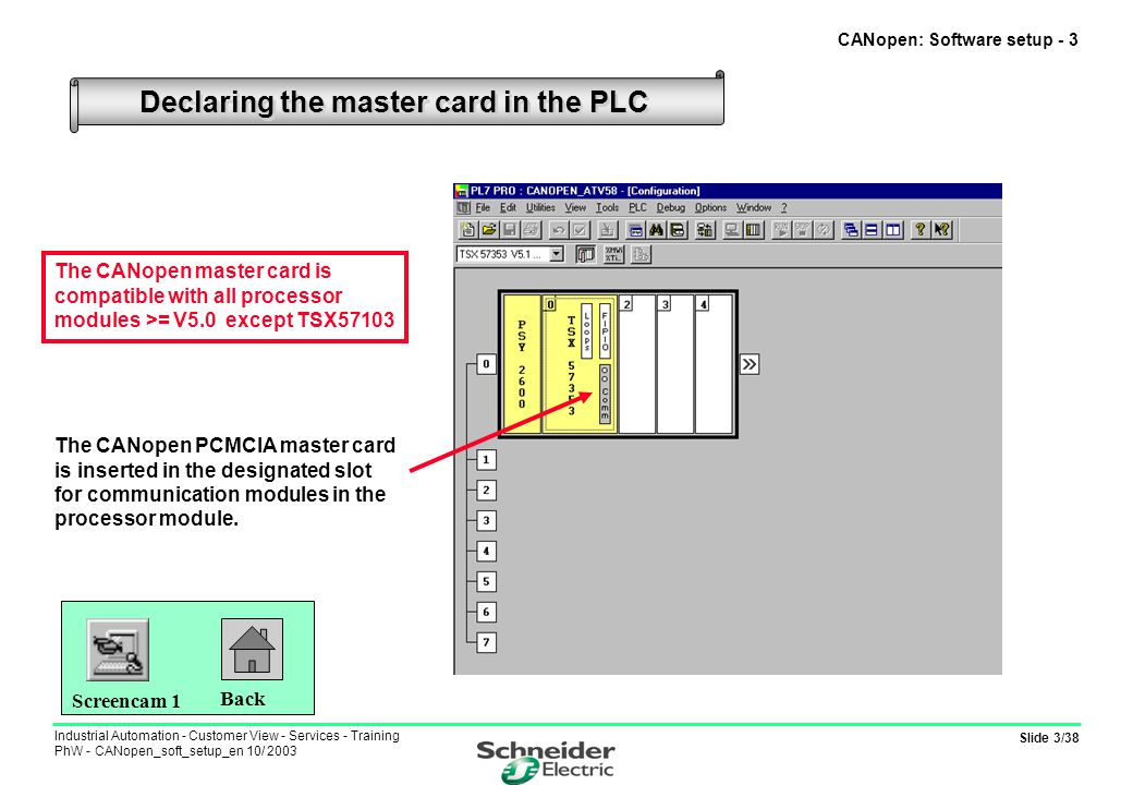 Slide 24/38 Industrial Automation - Customer View - Services - Training PhW - CANopen_soft_setup_en 10/ 2003 CANopen: Software setup - 24 Manual allocation of identifiers Automatic allocation of identifiers can only be used for the first 4 PDOs.