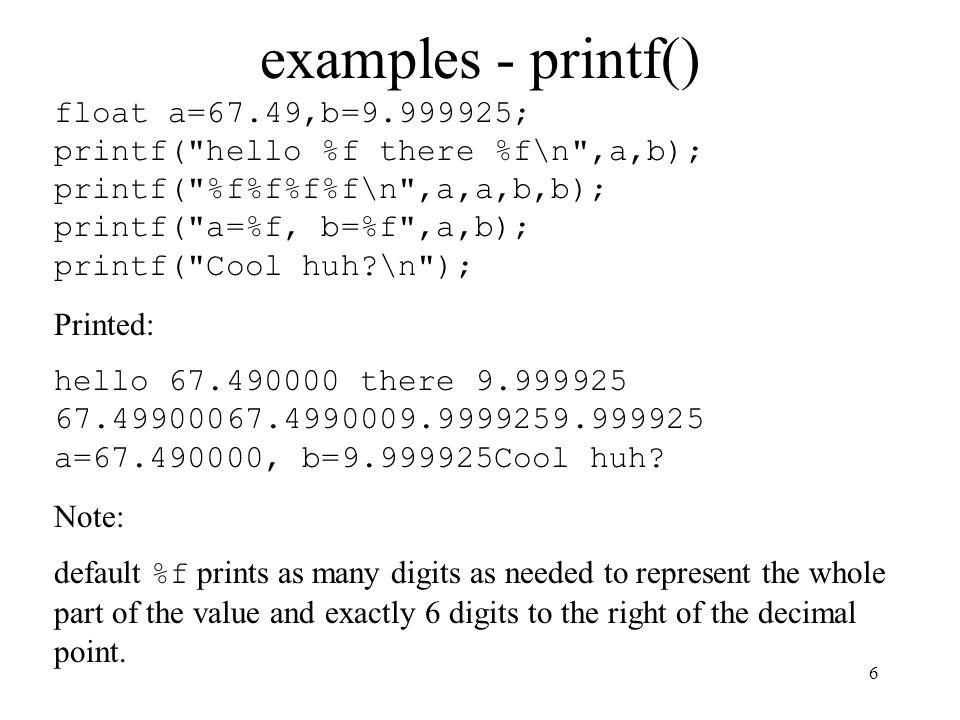 6 examples - printf() float a=67.49,b=9.999925; printf(