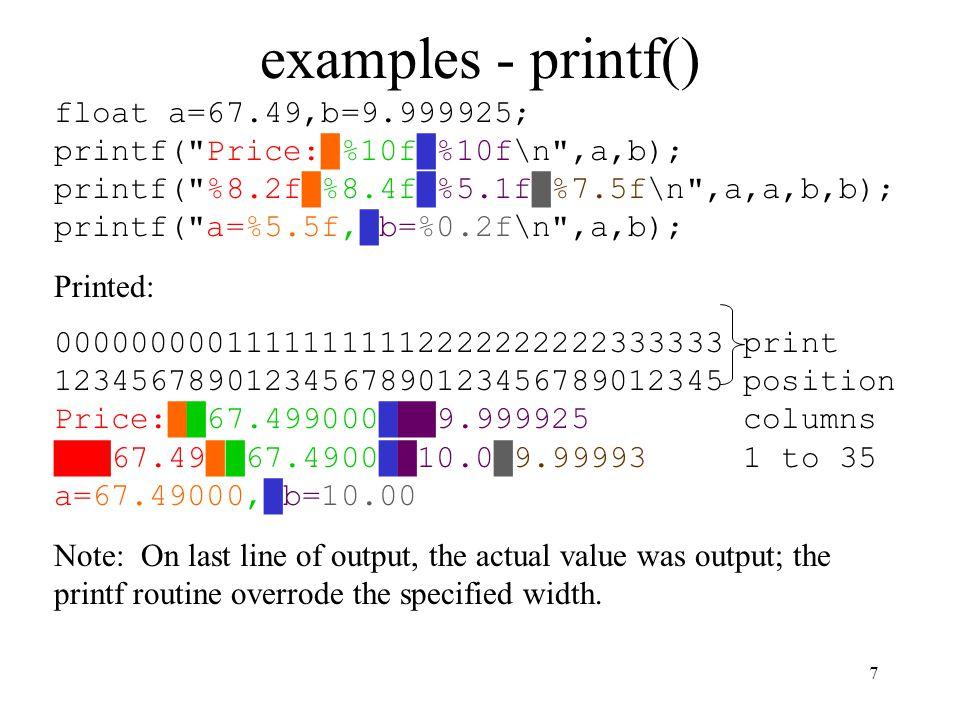 7 examples - printf() float a=67.49,b=9.999925; printf(
