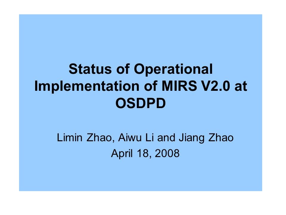 Status of Operational Implementation of MIRS V2.0 at OSDPD Limin Zhao, Aiwu Li and Jiang Zhao April 18, 2008