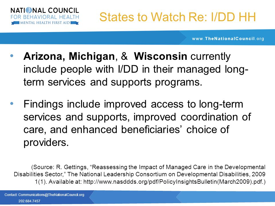 Contact: Communications@TheNationalCouncil.org 202.684.7457 www.TheNationalCouncil.org States to Watch Re: I/DD HH Arizona, Michigan, & Wisconsin currently include people with I/DD in their managed long- term services and supports programs.