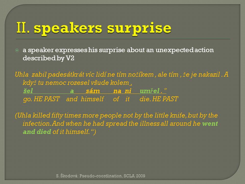  a speaker expresses his surprise about an unexpected action described by V2 Uhla zabil padesátkrát víc lidí ne tím no ž íkem, ale tím, ž e je nakazil.