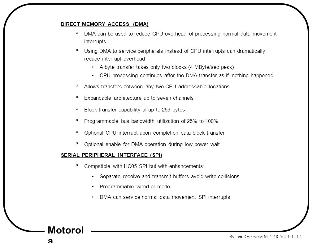 System Overview MTT48 V2.1 1- 17 Motorol a DIRECT MEMORY ACCESS (DMA) ³DMA can be used to reduce CPU overhead of processing normal data movement inter