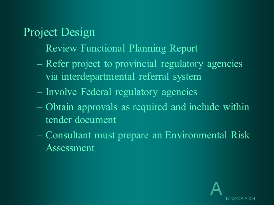 Project Design –Review Functional Planning Report –Refer project to provincial regulatory agencies via interdepartmental referral system –Involve Fede