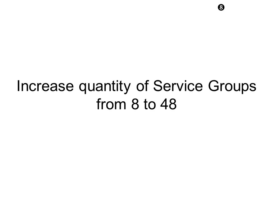 Increase quantity of Service Groups from 8 to 48