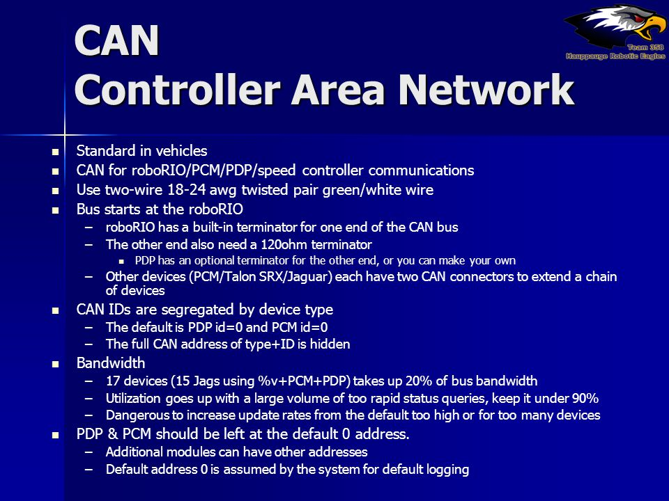 CAN Controller Area Network Standard in vehicles CAN for roboRIO/PCM/PDP/speed controller communications Use two-wire 18-24 awg twisted pair green/whi