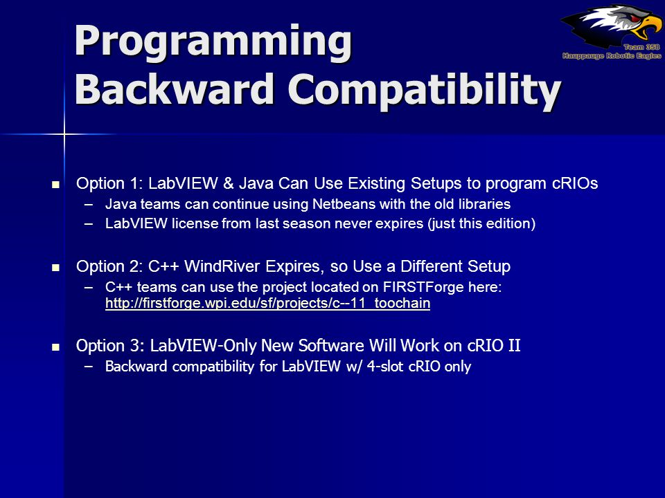 Programming Backward Compatibility Option 1: LabVIEW & Java Can Use Existing Setups to program cRIOs – –Java teams can continue using Netbeans with th