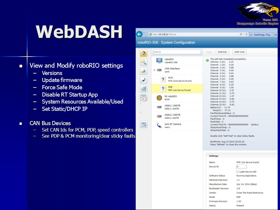 WebDASH View and Modify roboRIO settings –Versions –Update firmware –Force Safe Mode –Disable RT Startup App –System Resources Available/Used –Set Sta