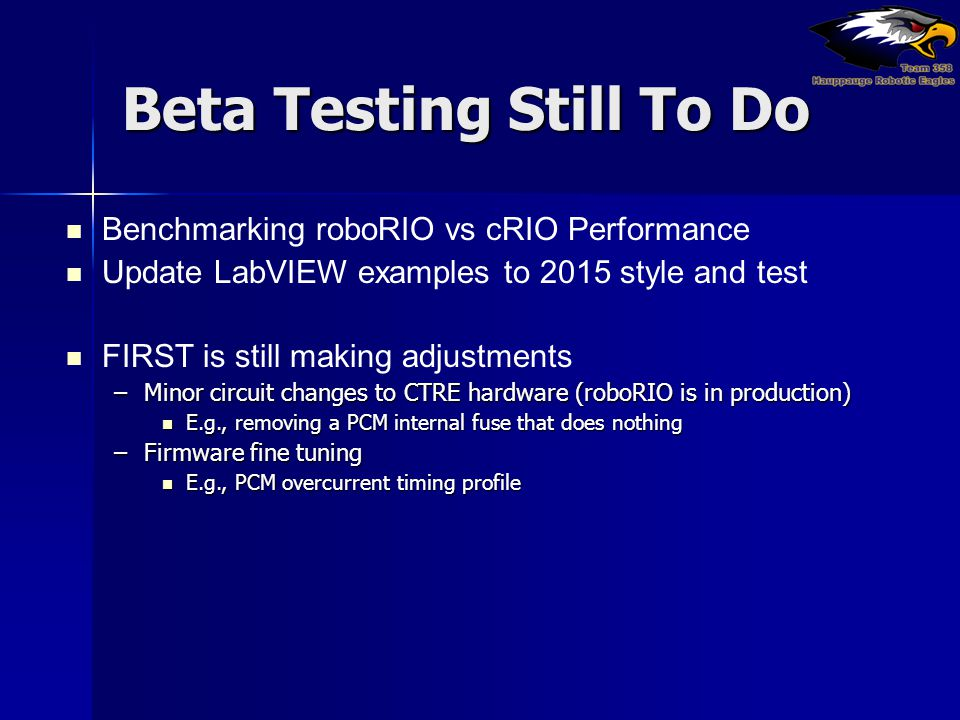 Beta Testing Still To Do Benchmarking roboRIO vs cRIO Performance Update LabVIEW examples to 2015 style and test FIRST is still making adjustments –Mi