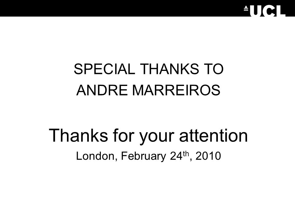 SPECIAL THANKS TO ANDRE MARREIROS Thanks for your attention London, February 24 th, 2010