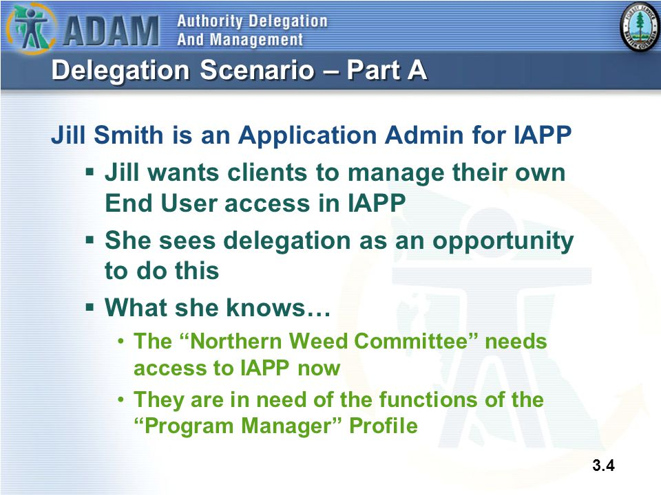 3.4 Delegation Scenario – Part A Jill Smith is an Application Admin for IAPP  Jill wants clients to manage their own End User access in IAPP  She se