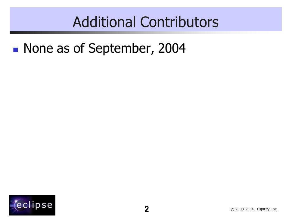 2 © 2003-2004, Espirity Inc. Additional Contributors None as of September, 2004