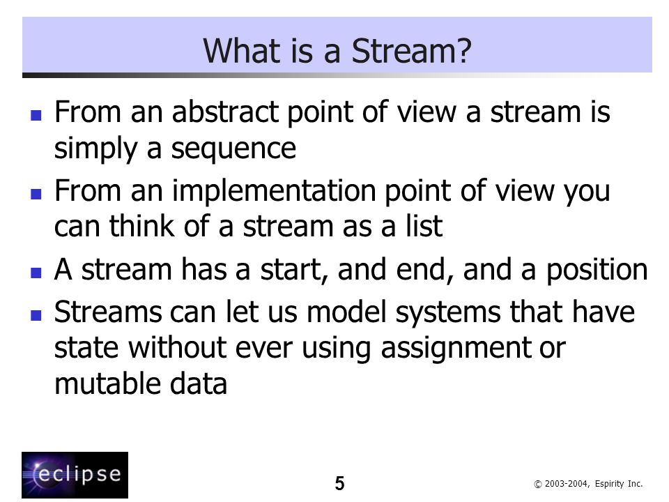 5 © 2003-2004, Espirity Inc.What is a Stream.