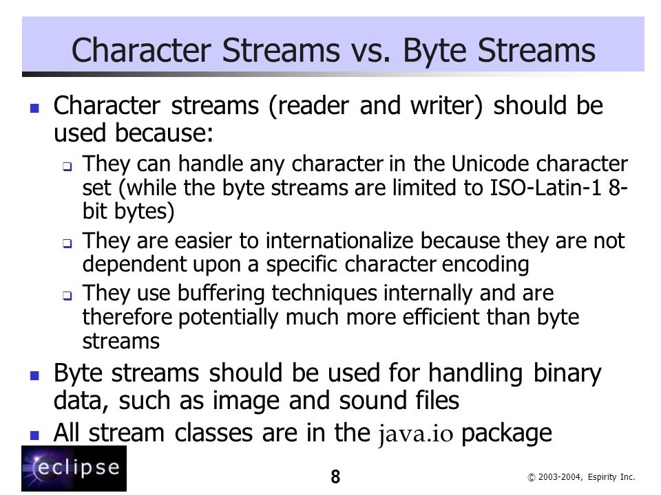 8 © 2003-2004, Espirity Inc.Character Streams vs.