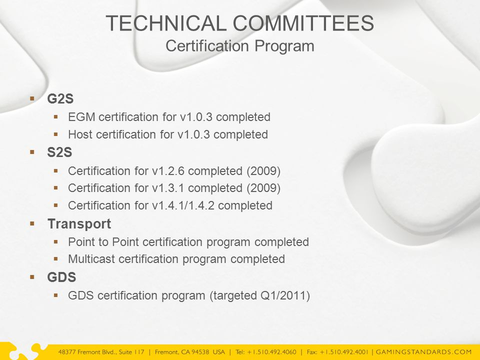 TECHNICAL COMMITTEES Certification Program  G2S  EGM certification for v1.0.3 completed  Host certification for v1.0.3 completed  S2S  Certificat