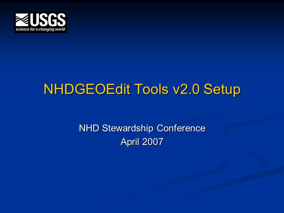 NHDGEOEdit Tools v2.0 Setup NHD Stewardship Conference April 2007
