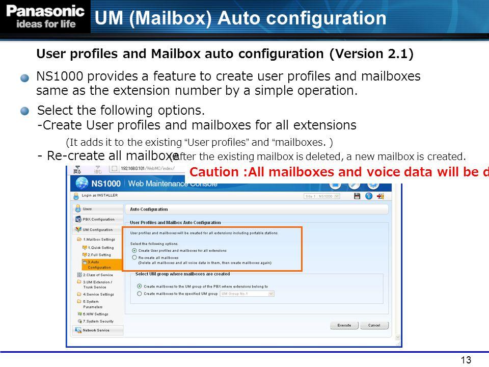 13 UM (Mailbox) Auto configuration User profiles and Mailbox auto configuration (Version 2.1) NS1000 provides a feature to create user profiles and ma