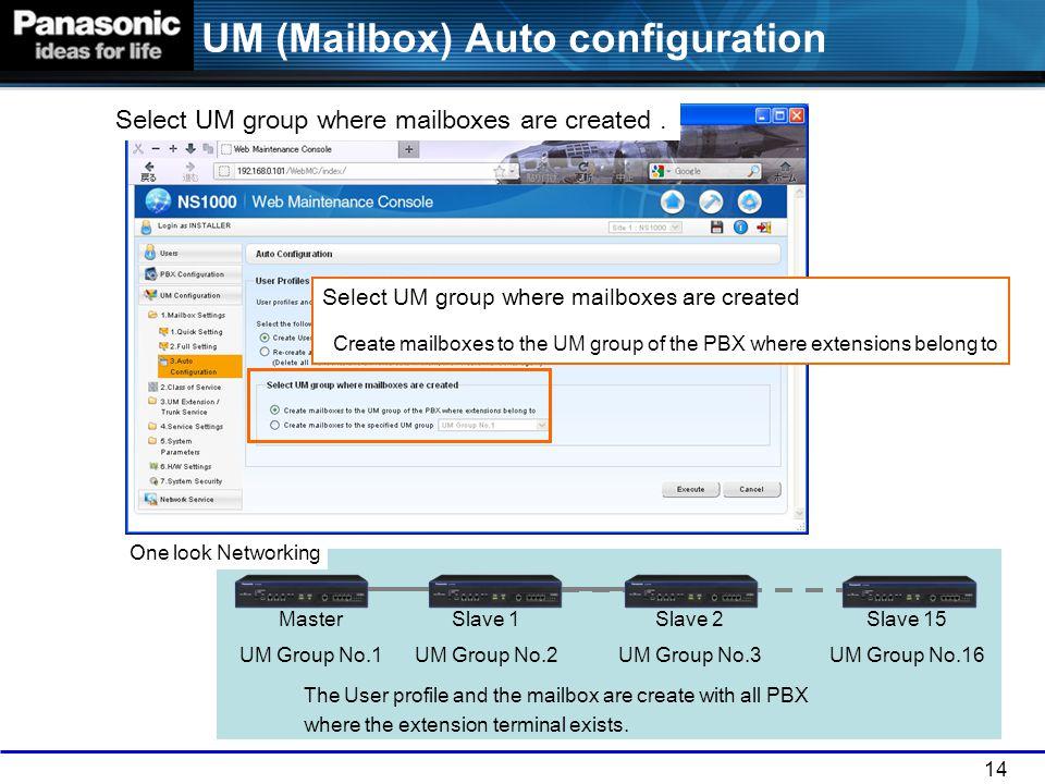 14 Master UM Group No.1 Slave 1 UM Group No.2 Slave 2 UM Group No.3 Select UM group where mailboxes are created Create mailboxes to the UM group of th