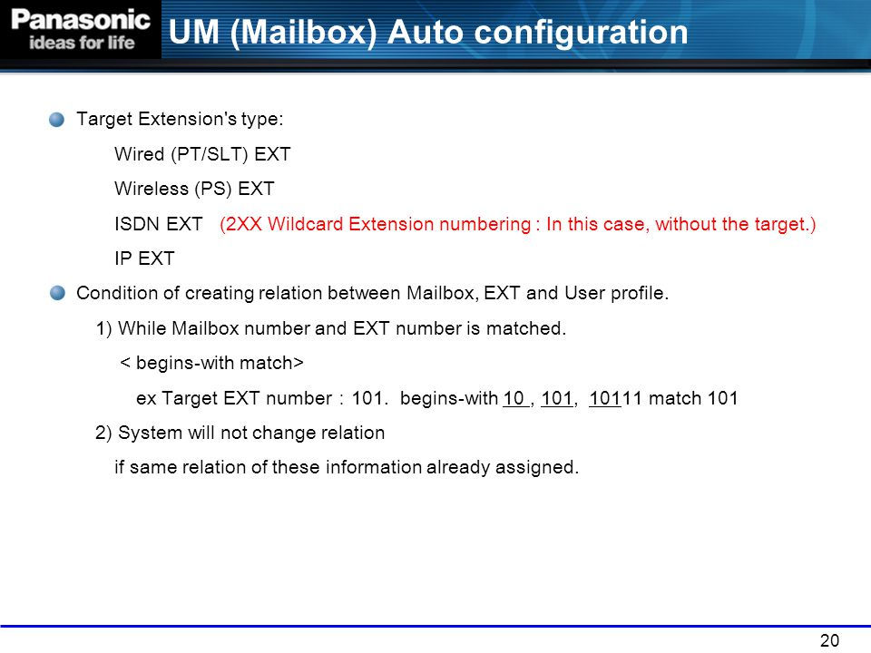 20 UM (Mailbox) Auto configuration Target Extension's type: Wired (PT/SLT) EXT Wireless (PS) EXT ISDN EXT (2XX Wildcard Extension numbering : In this