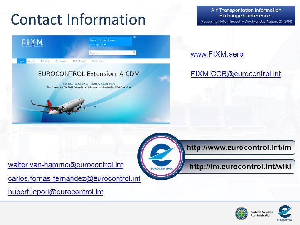 Contact Information http://im.eurocontrol.int/wiki http://www.eurocontrol.int/im FIXM.CCB@eurocontrol.int www.FIXM.aero walter.van-hamme@eurocontrol.i