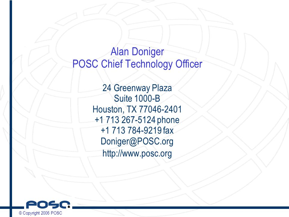 © Copyright 2006 POSC Alan Doniger POSC Chief Technology Officer 24 Greenway Plaza Suite 1000-B Houston, TX phone fax