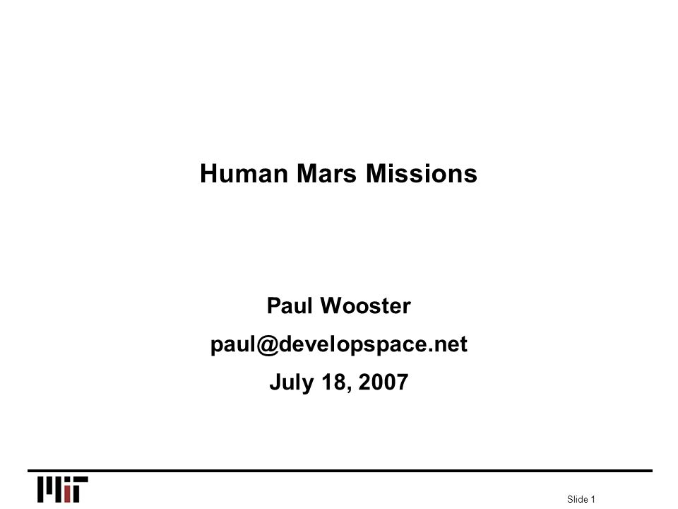 Slide 1 Human Mars Missions Paul Wooster paul@developspace.net July 18, 2007