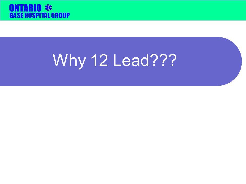 BASE HOSPITAL GROUP ONTARIO Why 12 Lead???