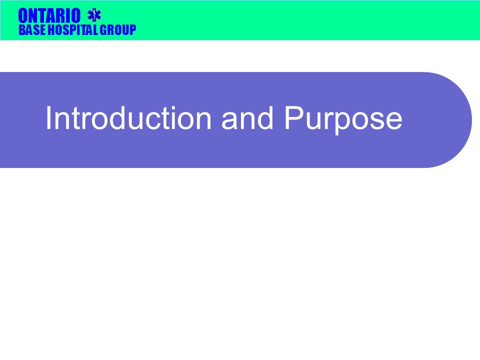 BASE HOSPITAL GROUP ONTARIO Introduction and Purpose