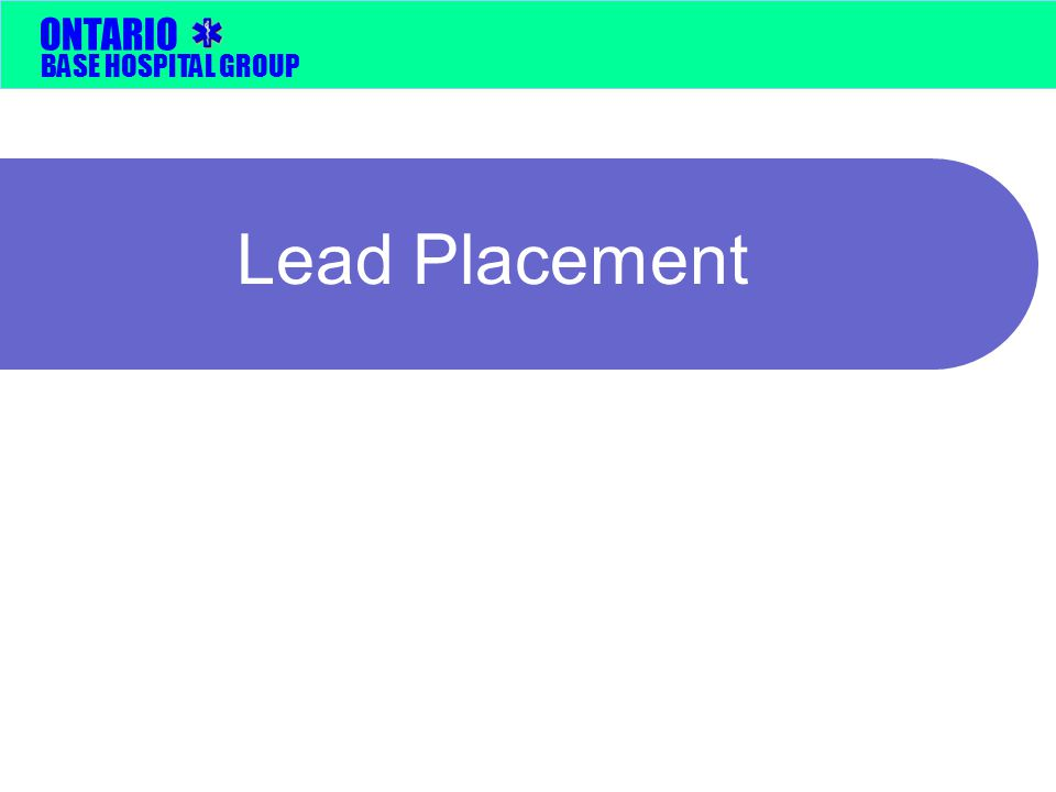 BASE HOSPITAL GROUP ONTARIO Lead Placement