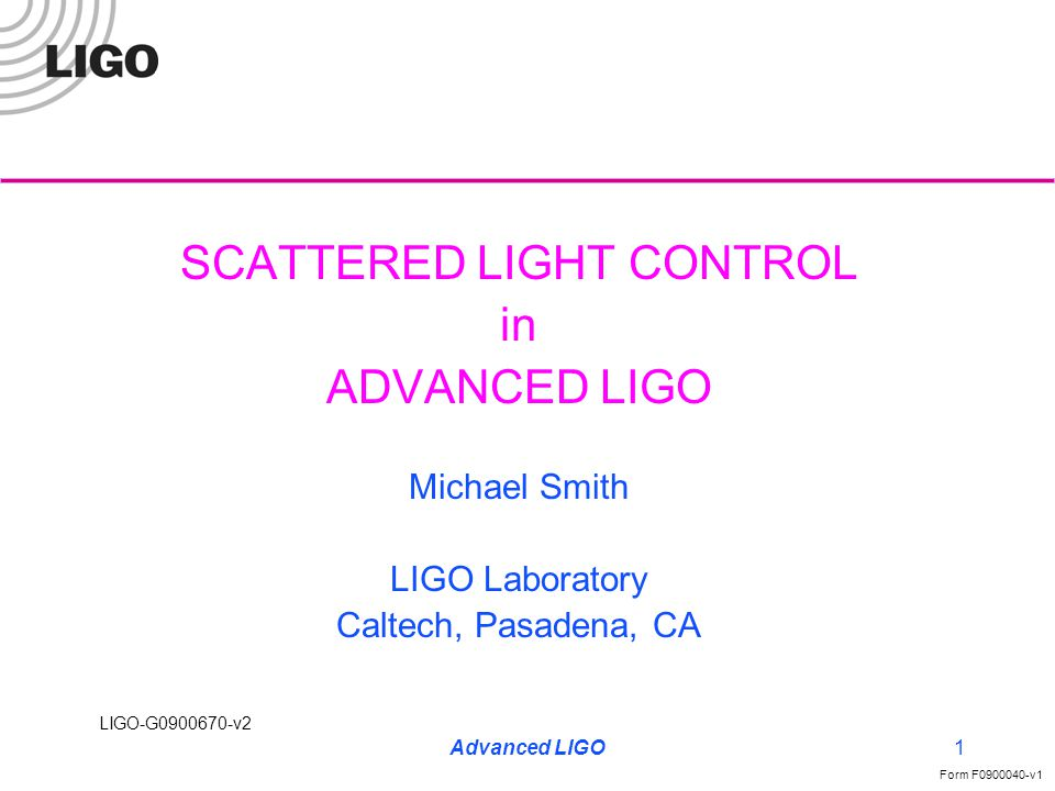 LIGO-G0900670-v2 Form F0900040-v1 LIGO II2 Scattered Light Displacement Noise Theory Min Gravity Wave Signal Scattered Light Requirement: »Phase Shift due to motion of surface »Noise