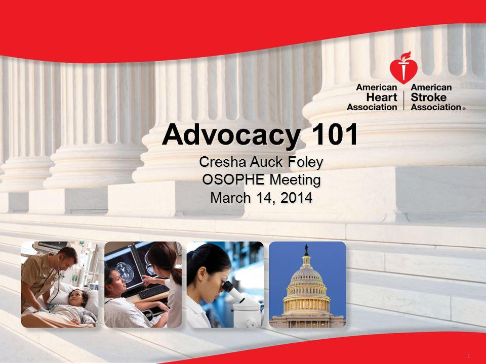 Advocacy 101 Cresha Auck Foley OSOPHE Meeting March 14, 2014 Advocacy 101 Cresha Auck Foley OSOPHE Meeting March 14, 2014 1