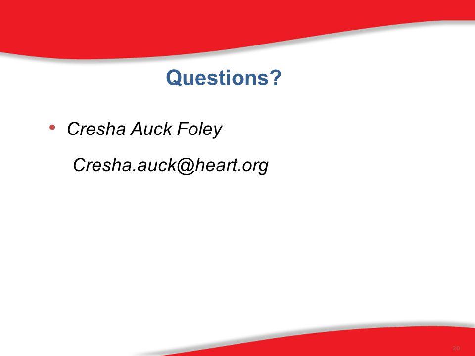 Questions? 20 Cresha Auck Foley Cresha.auck@heart.org