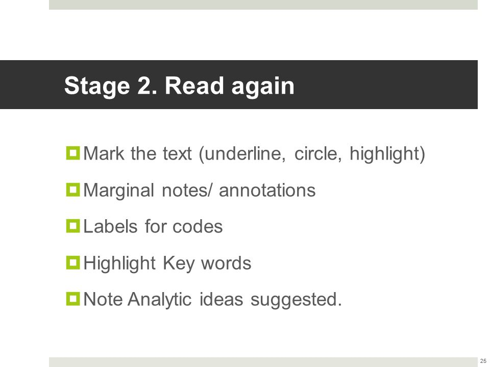 Stage 2. Read again  Mark the text (underline, circle, highlight)  Marginal notes/ annotations  Labels for codes  Highlight Key words  Note Analy