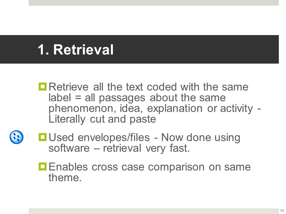 1. Retrieval  Retrieve all the text coded with the same label = all passages about the same phenomenon, idea, explanation or activity - Literally cut