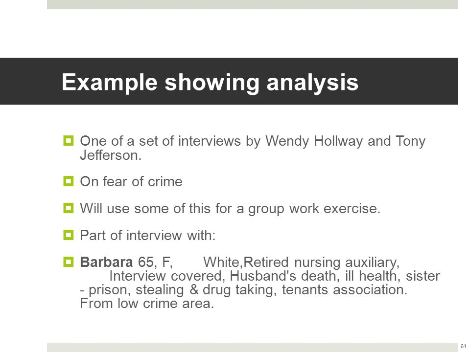 Example showing analysis  One of a set of interviews by Wendy Hollway and Tony Jefferson.  On fear of crime  Will use some of this for a group work